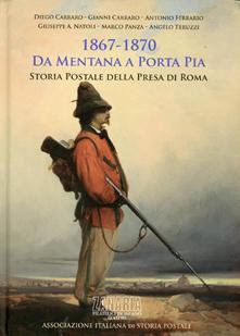 1867-1870. Da Mentana a Porta Pia. Storia Postale della Presa di Roma. (1867-1870. De la bataille de Mentana à la brèche de Porta Pia)