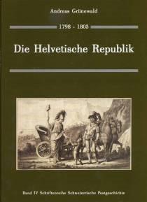 """Die Helvetische Republik, 1798-1803"""" Band IV Schriftenreihe Schweirishe Postgeschichte"""