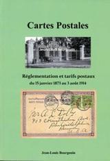 Cartes Postales. Réglementation et tarifs postaux du 15 janvier 1873 au 3 août 1914