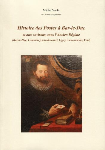Histoire des Postes à Bar-le-Duc et aux environs sous l'Ancien Régime (Bar-le-Duc, Commercy, Gondrecourt, Ligny, Vaucouleurs, Void)