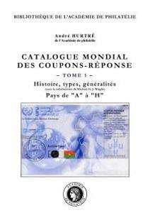 Catalogue mondial des coupons-réponse - Tome 1. Histoire, types, généralités. pays de A à H